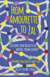 From Amourette to Zal: Bizarre and Beautiful Words from Europe - (ISBN: 9780750987738)
