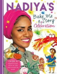 Nadiya's Bake Me a Celebration Story - Thirty recipes and activities plus original stories for children (ISBN: 9781444939583)