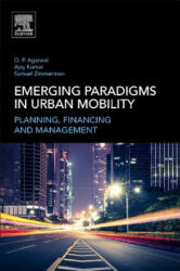 Emerging Paradigms in Urban Mobility - Agarwal, Om Prakash (Senior Urban Transport Specialist and Urban Transport Advisor, World Bank, Washington, DC, USA), Zimmerman, Samuel (Former Lead T (ISBN: 9780128114346)