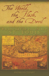 World, the Flesh, and the Devil - A History of Colonial St. Louis (ISBN: 9780826221704)