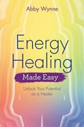 Energy Healing Made Easy - Abby Wynne (ISBN: 9781788172547)
