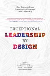 Exceptional Leadership by Design - How Design in Great Organizations Produces Great Leadership (ISBN: 9781787439016)