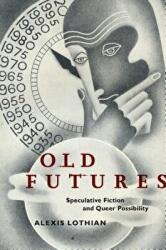 Old Futures - Speculative Fiction and Queer Possibility (ISBN: 9781479825851)