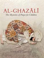 Al-Ghazali - The Mysteries of Prayer for Children (ISBN: 9781941610381)