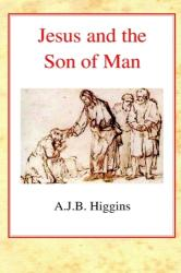 Jesus and the Son of Man - A. J. B. Higgins (ISBN: 9780227172223)