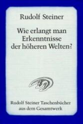 Wie erlangt man Erkenntnisse der höheren Welten? - Rudolf Steiner (ISBN: 9783727460012)