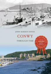 Conwy Through Time (ISBN: 9781445641195)