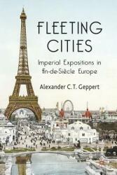 Fleeting Cities - Imperial Expositions in Fin-de-Siecle Europe (ISBN: 9781349307210)