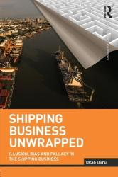 Shipping Business Unwrapped - Illusion, Bias and Fallacy in the Shipping Business (ISBN: 9781138292468)