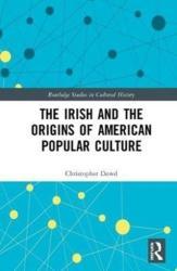 Irish and the Origins of American Popular Culture (ISBN: 9781138636750)