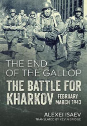 End of the Gallop - The Battle for Kharkov February-March 1943 (ISBN: 9781911512974)