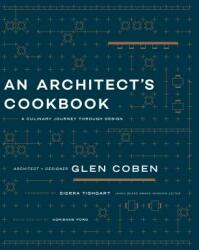 Architect's Cookbook - A Culinary Journey Through Design (ISBN: 9781939621979)