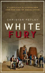 White Fury: A Jamaican Slaveholder and the Age of Revolution - A Jamaican Slaveholder and the Age of Revolution (ISBN: 9780198791638)