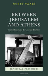 Between Jerusalem and Athens - Israeli Theatre and the Classical Tradition (ISBN: 9780198746676)