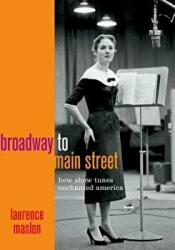 Broadway to Main Street - How Show Tunes Enchanted America (ISBN: 9780199832538)