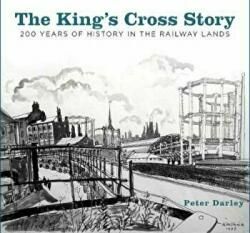 King's Cross Story - 200 Years of History in the Railway Lands (ISBN: 9780750985796)