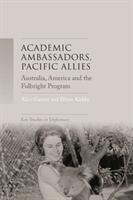 Academic Ambassadors, Pacific Allies - Australia, America and the Fulbright Program (ISBN: 9781526128973)