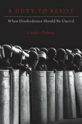 Duty to Resist - When Disobedience Should Be Uncivil (ISBN: 9780190872199)