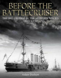 Before the Battlecruiser - The Big Cruiser in the World's Navies 1865-1910 (ISBN: 9781473892163)
