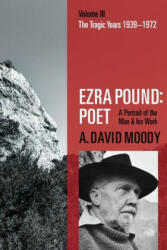 Ezra Pound: Poet: Volume III: The Tragic Years 1939-1972 - Volume III: The Tragic Years 1939-1972 (ISBN: 9780198825609)