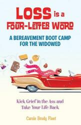 Loss Is a Four-Letter Word - A Bereavement Boot Camp for the Widowed--Kick Grief in the Ass and Take Your Life Back (ISBN: 9780757321214)