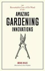 Remarkable Case of Dr Ward and Other Amazing Garden Innovations - Abigail Willis, Dave Hopkins (ISBN: 9781786273161)