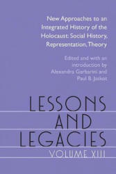 Lessons and Legacies XIII - New Approaches to an Integrated History of the Holocaust: Social History, Representation, Theory (ISBN: 9780810137660)