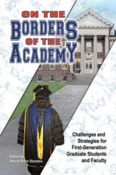 On the Borders of the Academy - Challenges and Strategies for First-Generation Graduate Students and Faculty (ISBN: 9780977784783)