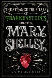 Mary Shelley - The Strange True Tale of Frankenstein's Creator (ISBN: 9781328740052)