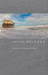Catch, Release - Adrianne Harun (ISBN: 9781421426693)