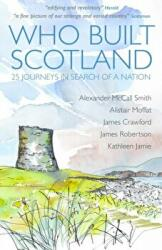 Who Built Scotland A History of the Nation in Twenty-Five Buildings (ISBN: 9781849172721)