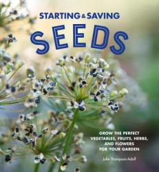 Starting & Saving Seeds - Grow the Perfect Vegetables, Fruits, Herbs, and Flowers for Your Garden (ISBN: 9780760360798)