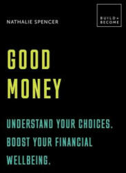 Good Money: Understand your choices. Boost your financial wellbeing. - Nathalie Spencer (ISBN: 9781781317570)