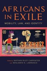Africans in Exile - Mobility, Law, and Identity (ISBN: 9780253038081)