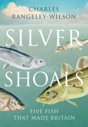 Silver Shoals - Five Fish That Made Britain (ISBN: 9781784740863)