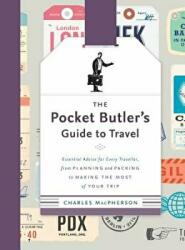Pocket Butler's Guide To Travel - Essential Advice for Every Traveller: from Planning and Packing to Making the Most of Your Trip (ISBN: 9780147530868)