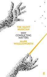 Silent Musician - Why Conducting Matters (ISBN: 9780571337903)