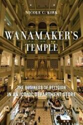 Wanamaker's Temple - The Business of Religion in an Iconic Department Store (ISBN: 9781479835935)