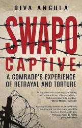 SWAPO Captive - A Comrade's Experience of Betrayal and Torture (ISBN: 9781776093618)