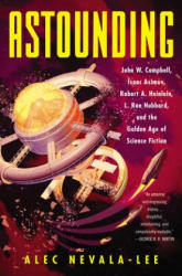 Astounding: John W. Campbell, Isaac Asimov, Robert A. Heinlein, L. Ron Hubbard, and the Golden Age of Science Fiction (ISBN: 9780062571946)