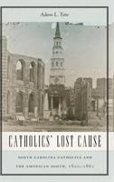 Catholics' Lost Cause: South Carolina Catholics and the American South, 1820-1861 (ISBN: 9780268104177)