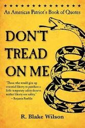 Don't Tread on Me: An American Patriot's Book of Quotes (ISBN: 9780983140603)