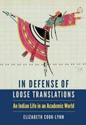 In Defense of Loose Translations: An Indian Life in an Academic World (ISBN: 9781496208873)