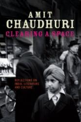 Clearing a Space - Amit Chaudhuri (ISBN: 9781906165062)