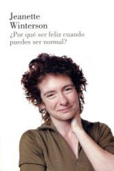 Por qué ser feliz cuando puedes ser normal - Jeanette Winterson, Álvaro Abella Villar (ISBN: 9788426419651)
