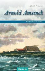 Arnold Amsinck - Albert Petersen, Arno Bamme, Thomas Steensen (ISBN: 9783898767941)