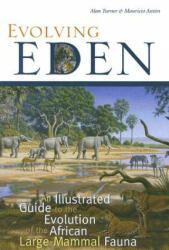 Evolving Eden: An Illustrated Guide to the Evolution of the African Large-Mammal Fauna - An Illustrated Guide to the Evolution of the African Large M (2007)