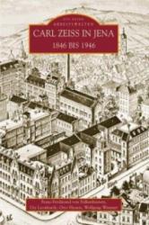 Carl Zeiss in Jena 1846 bis 1946 - Franz-Ferdinand von Falkenhausen, Ute Leonhardt, Otto Haueis (2016)