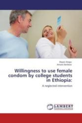 Willingness to use female condom by college students in Ethiopia: - Dayan Aragu, Amare Deribew (ISBN: 9783847318613)