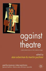 Against Theatre - Creative Destructions on the Modernist Stage (ISBN: 9780230537453)